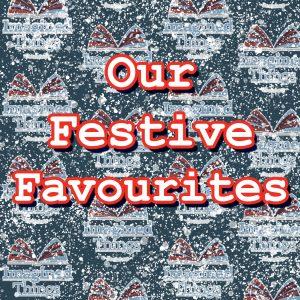 Our Festive Favourites